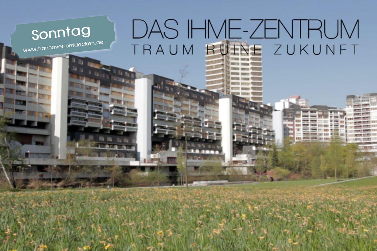 Das Ihme-Zentrum - Traum, Ruine, Zukunft