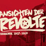 Ansichten der Revolte – Hannover 1967-1969